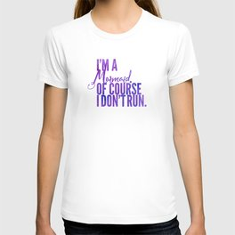 I'm a Mermaid. Of course I don't RUN. T-shirt