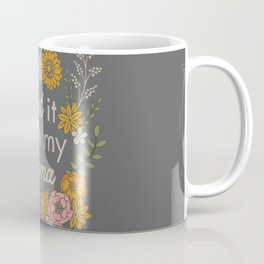 I Got It from My Mama Coffee Mug