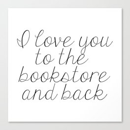 I Love You To The Bookstore And Back Canvas Print