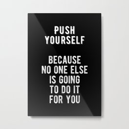 Inspirational - Push Yourself Quote Metal Print