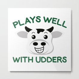 Plays Well With Udders Metal Print