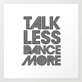 Talk less dance more Art Print