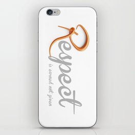 Respect is earned not given iPhone Skin