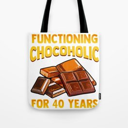 Chocolate Lover Functioning Chocoholic for 40 Years One Bite at a Time Tote Bag