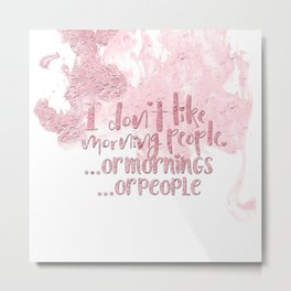 I dont like morning people, or  mornings, or people - pink for girls Metal Print
