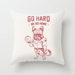 GO HARD OR GO HOME FRENCHIE Throw Pillow