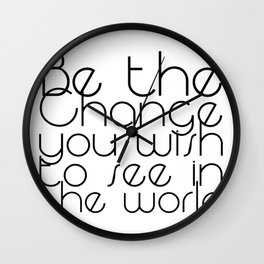 Be the Change you wish to see in the world Wall Clock