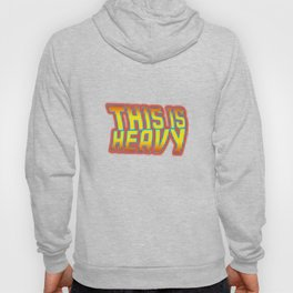 This is Heavy Hoody