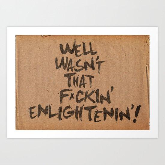 Well Wasn't That F*ckin' Enlightenin'! Art Print