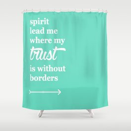 Spirit Lead Me Where My Trust Is Without Borders Oceans Arrow Shower Curtain