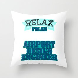 """Relax I'm an Airport Design Engineer"" tee design made specially for aircraft lovers like you!  Throw Pillow"