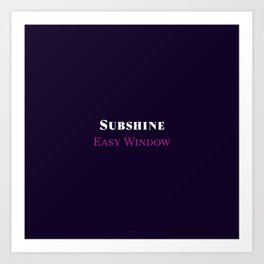 Subshine - Easy Window Art Print