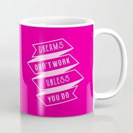 Dreams Don't Work Unless You Do Coffee Mug