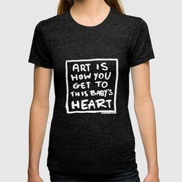 Art is how you get to this baby's heart T-shirt