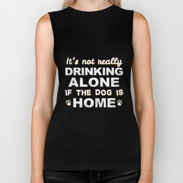 It's Not Really Drinking Alone if the Dog is Home Biker Tank