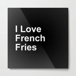I Love French Fries Metal Print