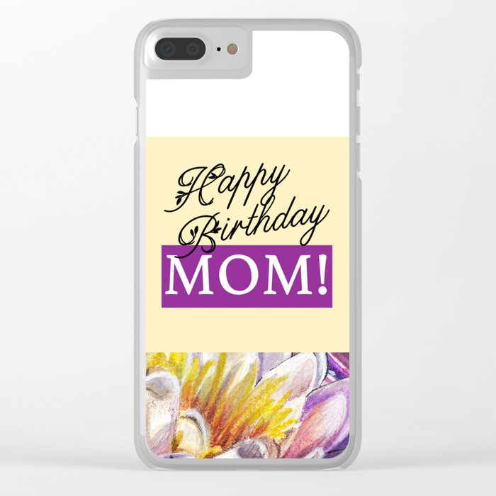 Happy Birthday Mom Card Clear iPhone Case