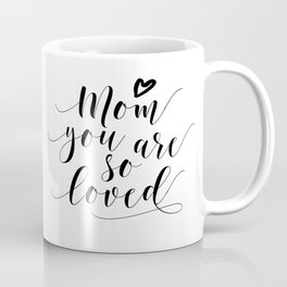 Mom You Are So Loved,Love Gift For Mom,Mom Gifts,Quote Prints,Typography Posters,Mom Life,Love Quote Coffee Mug