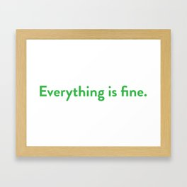 Everything is fine. Framed Art Print