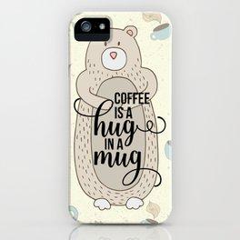 Coffee is a hug in a mug - Bear hug - Coffee Lover iPhone Case