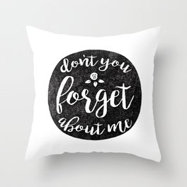 Don't You Forget About Me Throw Pillow