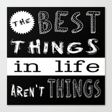 The Best Things in Life Canvas Print