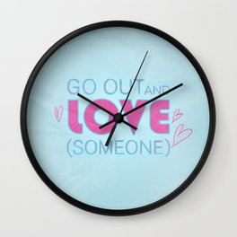 Go Out And Love Someone Wall Clock