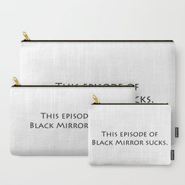 This episode of Black Mirror sucks. Carry-All Pouch