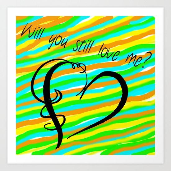 Will You Still Love Me? Art Print
