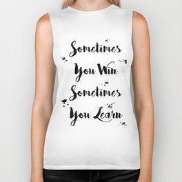 Sometimes You Win Sometimes You Learn Quote Biker Tank