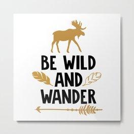 Be Wild and Wander Metal Print