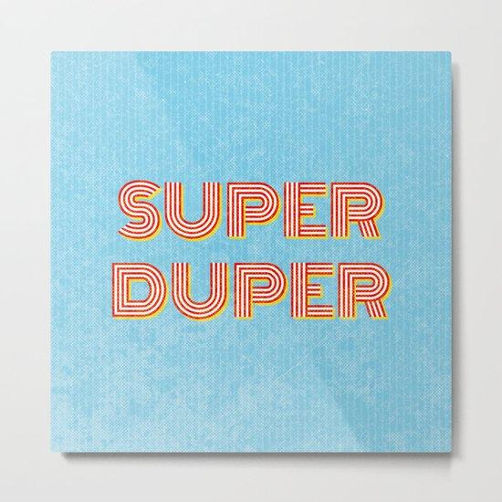 Super-Duper Metal Print