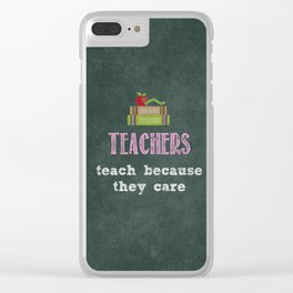 They care | Female teachers Clear iPhone Case