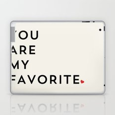 YOU ARE MY FAVORITE Laptop & iPad Skin