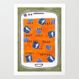 Just Because You Don't Post It Doesn't Mean It Didn't Happen Art Print