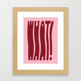 WHAT! Framed Art Print