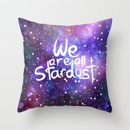 We are all stardust Throw Pillow