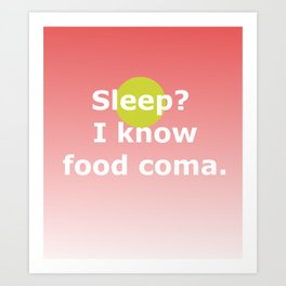 Food Coma Art Print