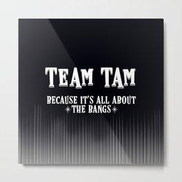 Team Tam Metal Print