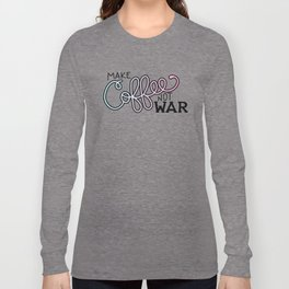Coffee Not War (Cotton Candy) Long Sleeve T-shirt