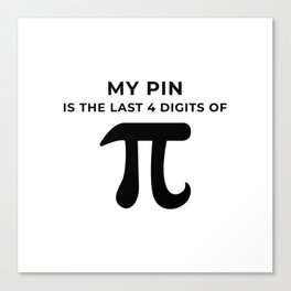 My pin is the last 4 digits of Pi Canvas Print