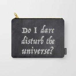 Do I Dare Disturb the Universe? Carry-All Pouch