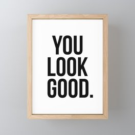 You look good Framed Mini Art Print