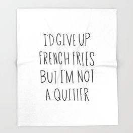 I'd give up french fries but I'm not a quitter Throw Blanket