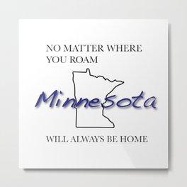 No Matter Where You Roam Minnesota Will Always Be Home Metal Print