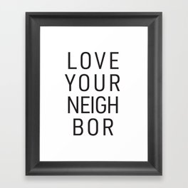 Love Your Neighbor Framed Art Print
