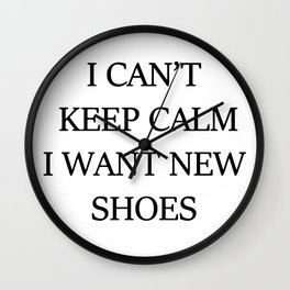 I CAN't KEEP CALM I WANT NEW SHOES Wall Clock