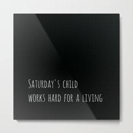 Saturday's Child Metal Print