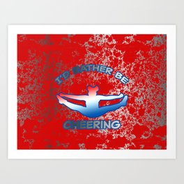 I'd Rather Be Cheering-on Red with Silver Flakes Design Art Print