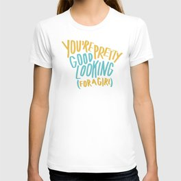 You're Pretty Good Lookin' (For A Girl) T-shirt